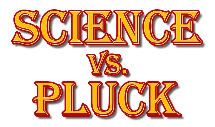 Science Vs. Pluck
